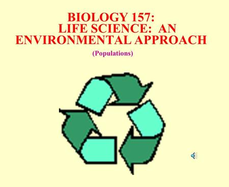 BIOLOGY 157: LIFE SCIENCE: AN ENVIRONMENTAL APPROACH (Populations)