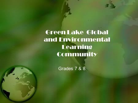 Green Lake Global and Environmental Learning Community Grades 7 & 8.
