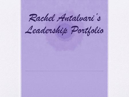Rachel Antalvari's Leadership Portfolio. Personal Mission Statement: I will always strive for continuous learning. I will use my passion of helping others.