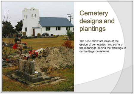 The slide show set looks at the design of cemeteries, and some of the meanings behind the plantings in our heritage cemeteries.