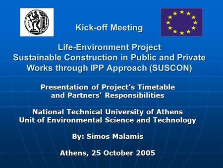 Presentation of Project's Timetable and Partners' Responsibilities National Technical University of Athens Unit of Environmental Science and Technology.