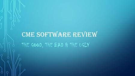 CME SOFTWARE REVIEW THE GOOD, THE BAD & THE UGLY.