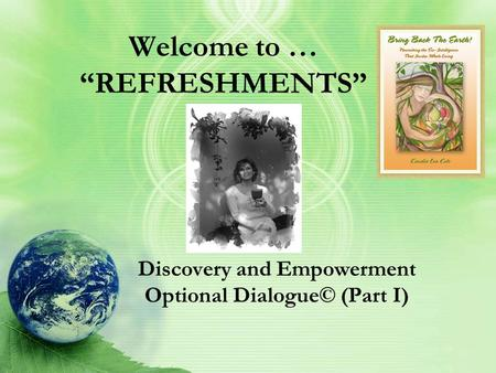 "Welcome to … ""REFRESHMENTS"" Discovery and Empowerment Optional Dialogue© (Part I)"
