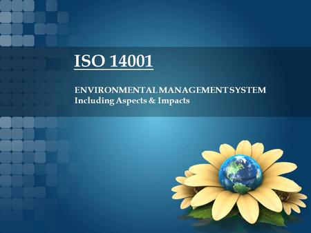 ISO 14001 ENVIRONMENTAL MANAGEMENT SYSTEM Including Aspects & Impacts.
