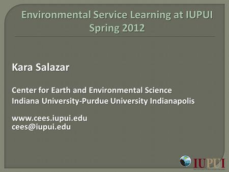 Kara Salazar Center for Earth and Environmental Science Indiana University-Purdue University Indianapolis