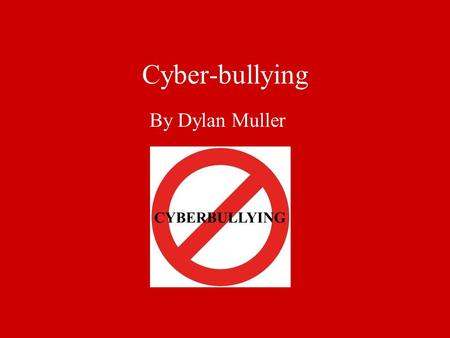 Cyber-bullying By Dylan Muller. What is it? Some statistics Cell phone is most common medium for bullying 1 in 10 victims notify an adult of their situation.