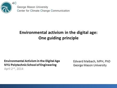 Environmental Activism in the Digital Age NYU Polytechnic School of Engineering April 2 nd, 2014 Environmental activism in the digital age: One guiding.