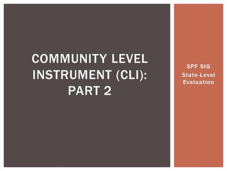 SPF SIG State-Level Evaluation COMMUNITY LEVEL INSTRUMENT (CLI): PART 2.
