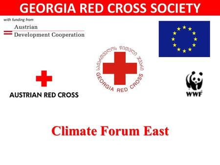 Climate Forum East GEORGIA RED CROSS SOCIETY. EU and ADA co-funded project Climate Forum East  Armenia  Azerbaijan  Belarus  Georgia  Moldova  Ukraine.