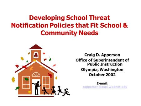 Developing School Threat Notification Policies that Fit School & Community Needs Craig D. Apperson Office of Superintendent of Public Instruction Olympia,