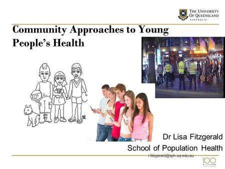 Community Approaches to Young People's Health Dr Lisa Fitzgerald School of Population Health