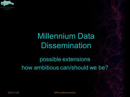 Millennium Data Dissemination 2012-11-26MPA institute seminar1 possible extensions how ambitious can/should we be?