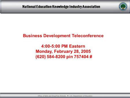 Office of Safe and Drug-Free Schools  U.S. Department of Education National Education Knowledge Industry Association Business Development Teleconference.
