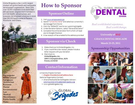 University of XYZ GHANA DENTAL BRIGADE March 23-25, 2011 Sponsorship Opportunities Global Brigades is the world's largest student-led global health and.