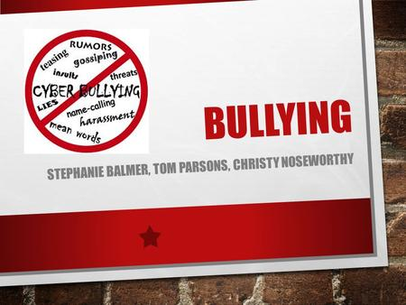 BULLYING STEPHANIE BALMER, TOM PARSONS, CHRISTY NOSEWORTHY.
