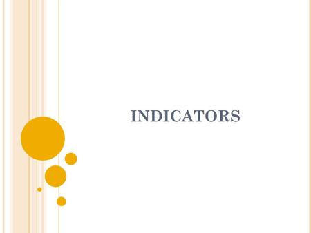 INDICATORS. Indicators – measuring tools for monitoring the implementation of the Convention Quite often, indicators are understood as questions, when.