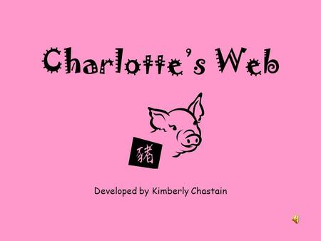 Charlotte's Web Developed by Kimberly Chastain Overview The purpose of this WebQuest is to further students knowledge about a wonderful book that provides.
