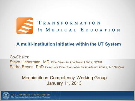 Medbiquitous Competency Working Group January 11, 2013 Co-Chairs: Steve Lieberman, MD Vice Dean for Academic Affairs, UTMB Pedro Reyes, PhD Executive Vice.