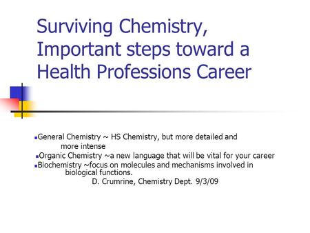 Surviving Chemistry, Important steps toward a Health Professions Career General Chemistry ~ HS Chemistry, but more detailed and more intense Organic Chemistry.