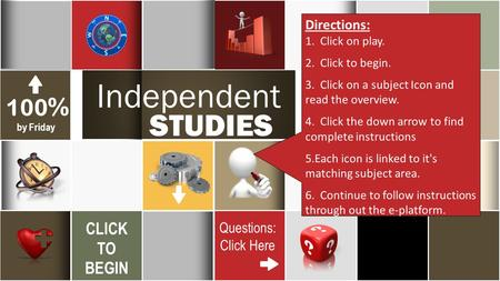 26 March Independent STUDIES 100 % by Friday CLICK TO BEGIN Questions: Click Here 5 SOLUTIONS Directions: 1. Click on play. 2. Click to begin. 3. Click.