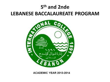 5 th and 2nde LEBANESE BACCALAUREATE PROGRAM ACADEMIC YEAR 2013-2014.