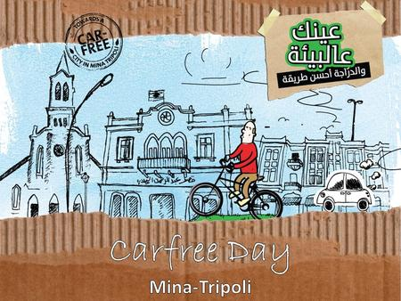Executive Summary The Mina-Tripoli Carfree Day is an initiative of the Tripoli Youth Network, and supported by Bank MED, and Maurice Fadel Price. It aims.