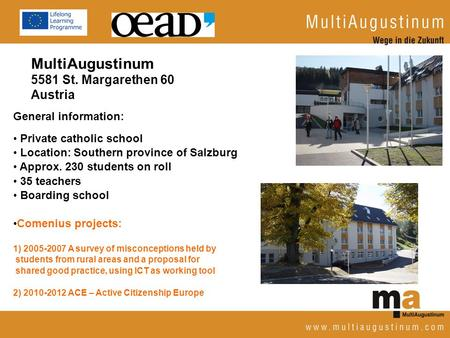 MultiAugustinum 5581 St. Margarethen 60 Austria General information: Private catholic school Location: Southern province of Salzburg Approx. 230 students.