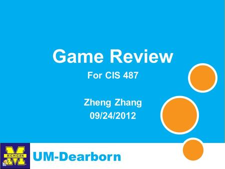 UM-Dearborn Game Review For CIS 487 Zheng Zhang 09/24/2012.