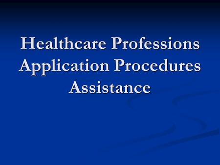 Healthcare Professions Application Procedures Assistance.