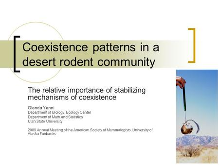 Coexistence patterns in a desert rodent community The relative importance of stabilizing mechanisms of coexistence Glenda Yenni Department of Biology,