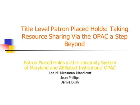 Title Level Patron Placed Holds: Taking Resource Sharing Via the OPAC a Step Beyond Patron Placed Holds in the University System of Maryland and Affiliated.