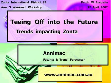 Teeing Off into the Future Trends impacting Zonta Teeing Off into the Future Trends impacting Zonta Annimac Futurist & Trend Forecaster Zonta International.