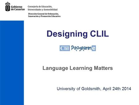 Designing CLIL University of Goldsmith, April 24th 2014 Language Learning Matters.