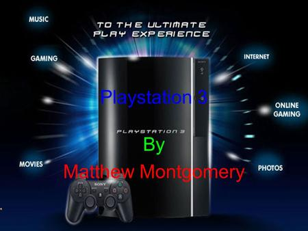 By Matthew Montgomery Playstation 3 The Creator Ken Kutaragi is the creator of the play station 3. He was born in Tokyo, Japan in 1950. He also created.