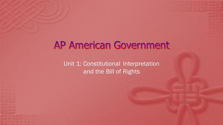 Unit 1: Constitutional Interpretation and the Bill of Rights.