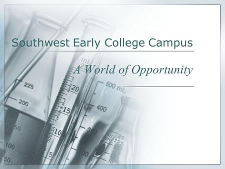 Southwest Early College Campus A World of Opportunity.