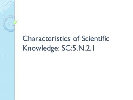 Characteristics of Scientific Knowledge: SC:5.N.2.1