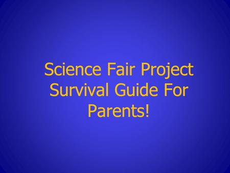 Science Fair Project Survival Guide For Parents!.