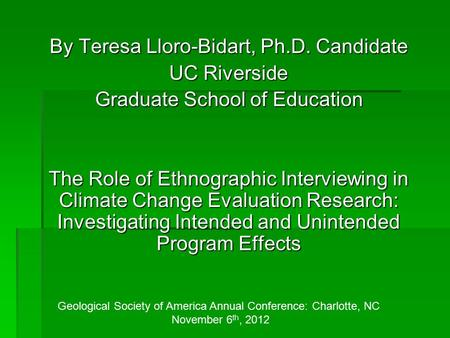 By Teresa Lloro-Bidart, Ph.D. Candidate UC Riverside Graduate School of Education The Role of Ethnographic Interviewing in Climate Change Evaluation Research: