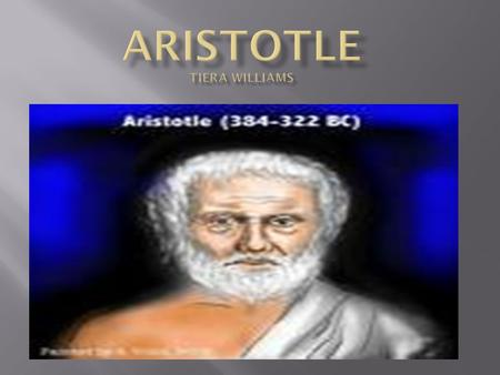  Aristotle was born into a Macedonian royal family in a town called Stagira in the year 384 B.C.  Aristotle and his dad almost had similar education.