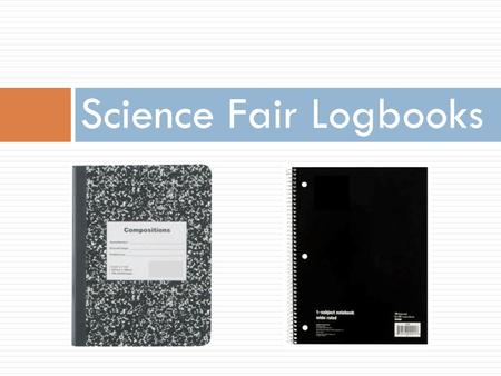 Science Fair Logbooks.