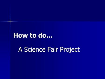 How to do… A Science Fair Project.