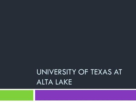UNIVERSITY OF TEXAS AT ALTA LAKE. History and Location  Founded in 2015 by the UT System  Located by Loma Alta Lake, Texas.