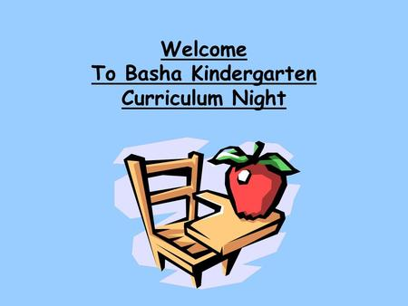 Welcome To Basha Kindergarten Curriculum Night. Teachers Ms. Brekke, Rm.1 Mrs. Jacobs, Rm. 2 Mrs. Wirth, Rm. 6 Mrs. Contreras, Rm. 7 Mrs. Lee Rm. 8 Specials.
