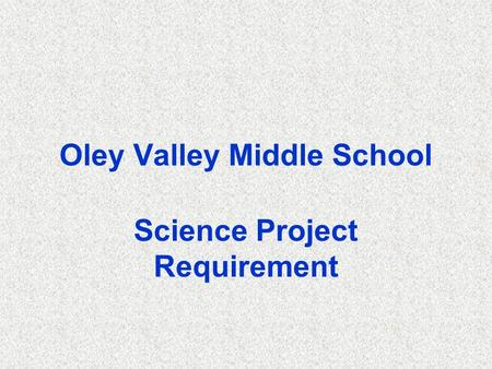 Oley Valley Middle School Science Project Requirement.