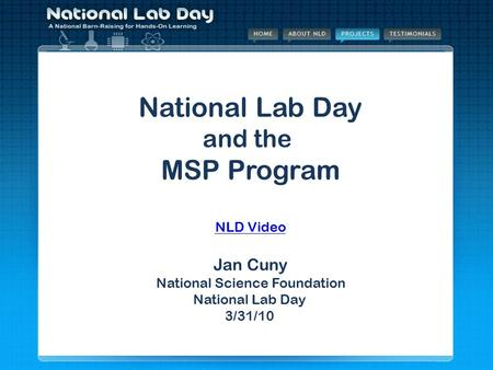 National Lab Day and the MSP Program Jan Cuny National Science Foundation National Lab Day 1/13/09 National Lab Day and the MSP Program NLD Video Jan Cuny.