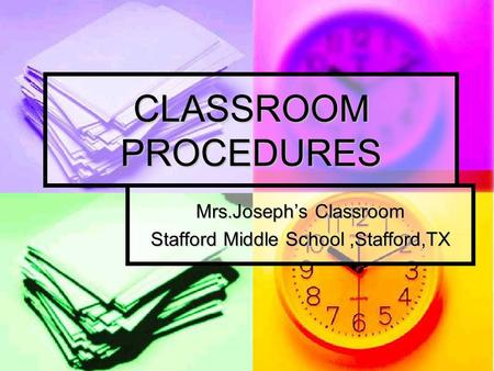 CLASSROOM PROCEDURES Mrs.Joseph's Classroom Stafford Middle School,Stafford,TX.