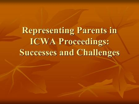 Representing Parents in ICWA Proceedings: Successes and Challenges.
