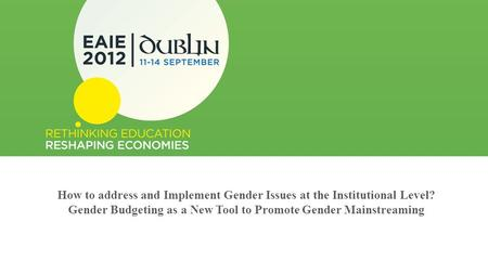 How to address and Implement Gender Issues at the Institutional Level? Gender Budgeting as a New Tool to Promote Gender Mainstreaming.