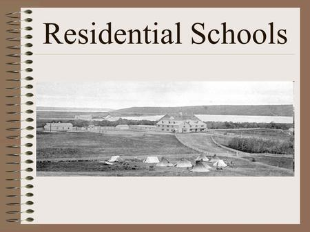 Residential Schools. The Least You Should Know 1.What did the Gradual Civilization Act do? 2.Why did the government focus on children? 3.What were at.